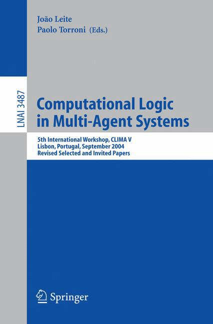 Computational Logic and Multi-Agent Systems: 4th International Workshop, Clima 2004, Fort Lauderdale, FL, USA, January 6-7, 2004, Revised Selected and Invited Papers Dix J., Leite J.